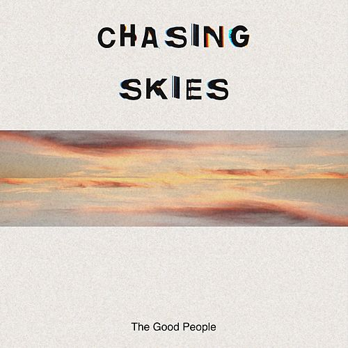 Chasing Skies by Good People