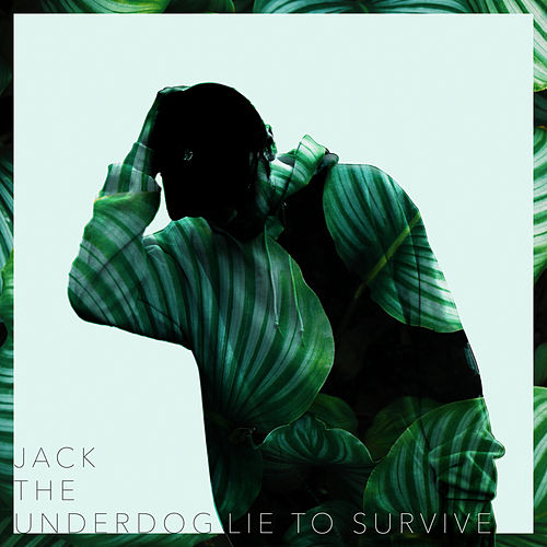 Lie to Survive by Jack The Underdog