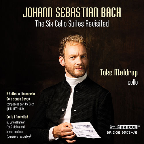 Bach: The 6 Cello Suites Revisited by Toke Møldrup