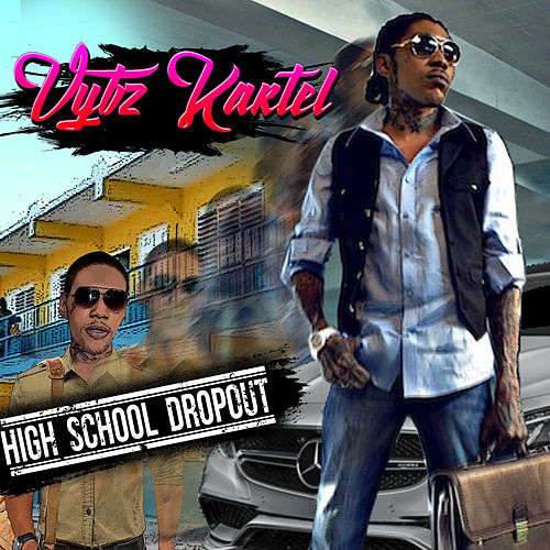 High School Dropout by VYBZ Kartel
