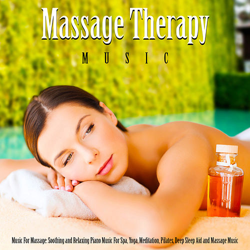 Music for Massage: Soothing and Relaxing Piano Music for Spa, Yoga, Meditation, Deep Sleep Aid and Massage Music Piano von Massage Therapy Music