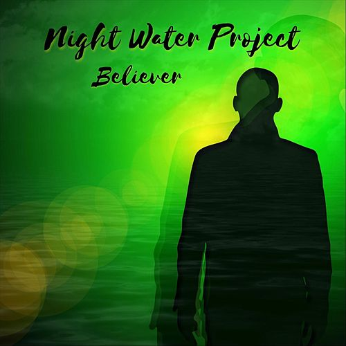 Believer by Night Water Project