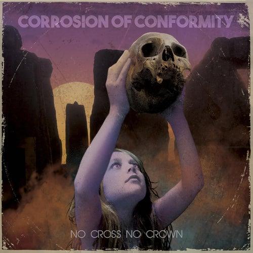 No Cross No Crown by Corrosion of Conformity
