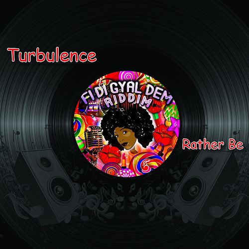 Rather Be (Fi Di Gyal Dem Riddim) by Turbulence