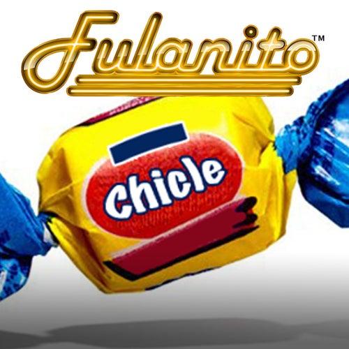 Chicle by Fulanito