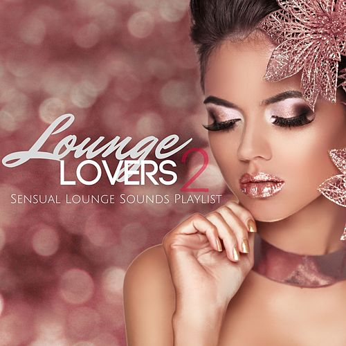 Lounge Lovers 2: Sensual Lounge Sounds Playlist von Various Artists
