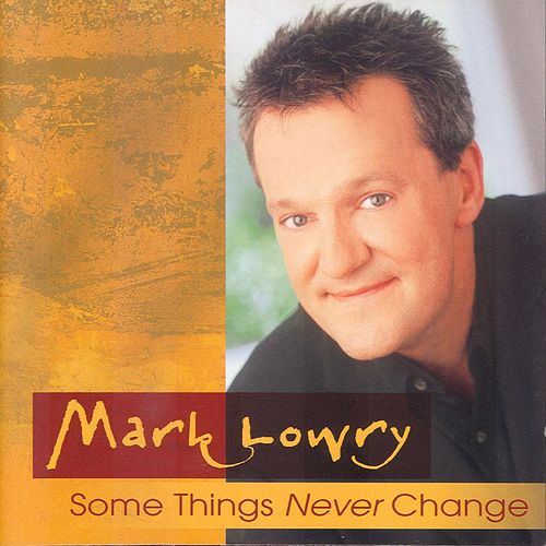 Some Things Never Change by Mark Lowry