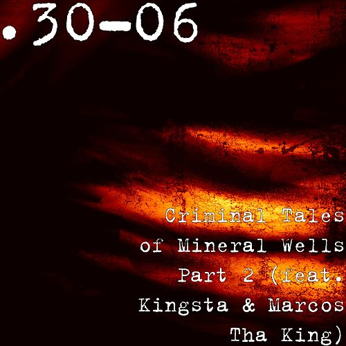 Criminal Tales of Mineral Wells, Pt. 2 (feat. Kingsta & Marcos Tha King) de 30.06