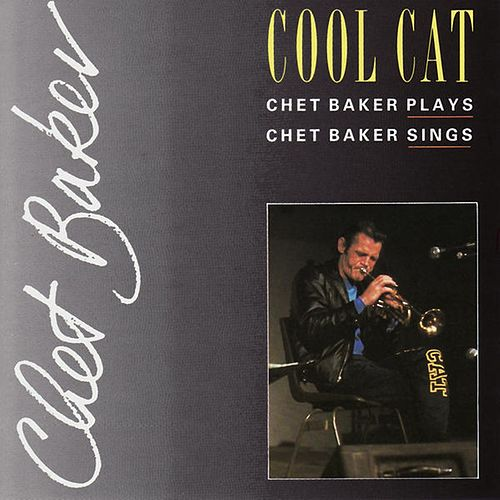 Cool Cat: Chet Baker Plays, Chet Baker Sings by Chet Baker