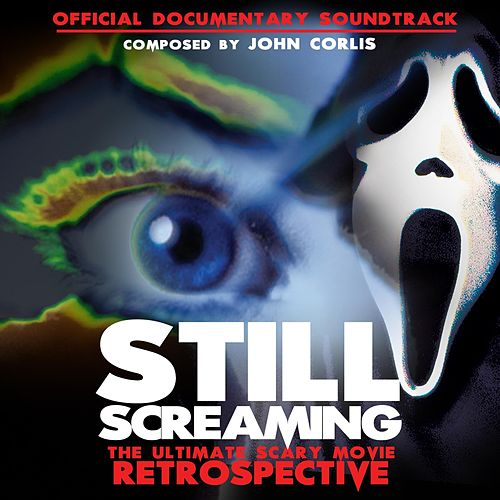 Still Screaming: The Ultimate Scary Movie Retrospective (Official Documentary Soundtrack) von John Corlis