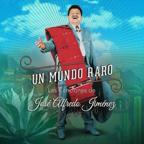 Un Mundo Raro: Las Canciones de José Alfredo Jiménez de Various Artists