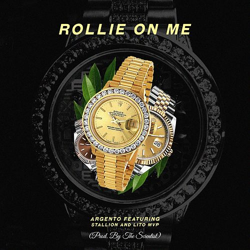 Rollie on Me (feat. Stallion & Lito MVP) by 'Argento