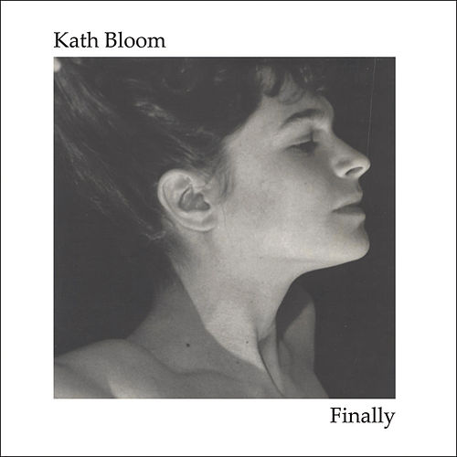 Finally by Kath Bloom