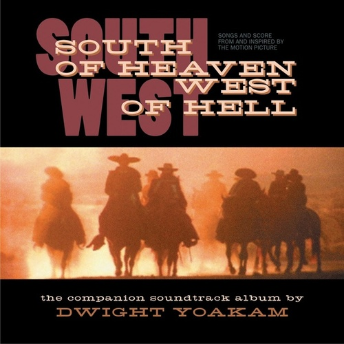South Of Heaven, West Of Hell: Songs And Score From And Inspired By The Motion Picture von Dwight Yoakam