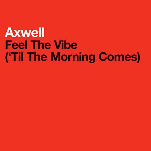 Feel The Vibe ('Til The Morning Comes) by Axwell
