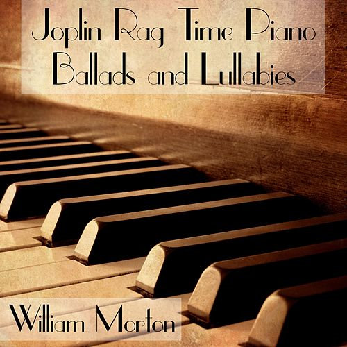 Joplin Rag Time Piano Ballads and Lullabies de William Morton