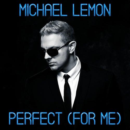 Perfect (For Me) de Michael Lemon