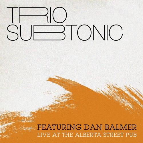 Live at Alberta Street Pub (feat. Dan Balmer) by Trio Subtonic