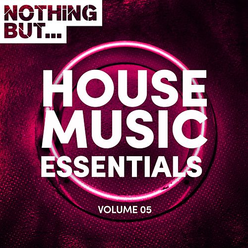 Nothing But... House Music Essentials, Vol. 05 - EP by Various Artists
