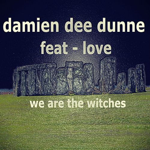 We Are the Witches by Damien Dee Dunne