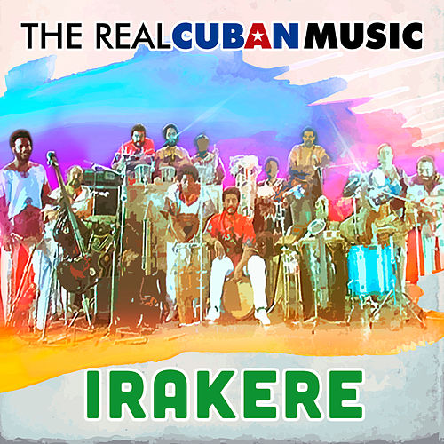 The Real Cuban Music (Remasterizado) by Irakere