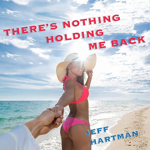 There's Nothing Holding Me Back by Jeff Hartman