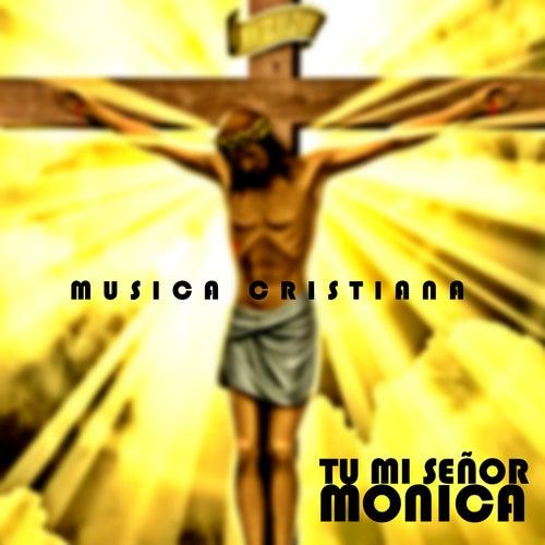 Tu Mi Señor (Música Cristiana) by Monica