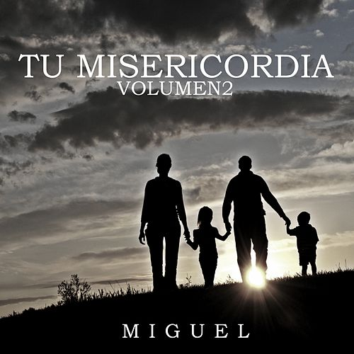 Tu Misericordia (Vol. 2) by Miguel