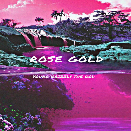 Rose Gold by Young Grizzly The God