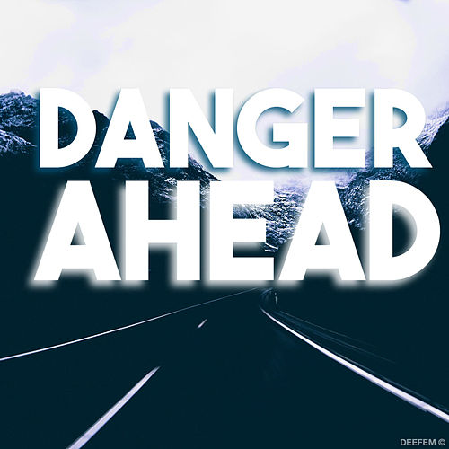 Danger Ahead by Deefem