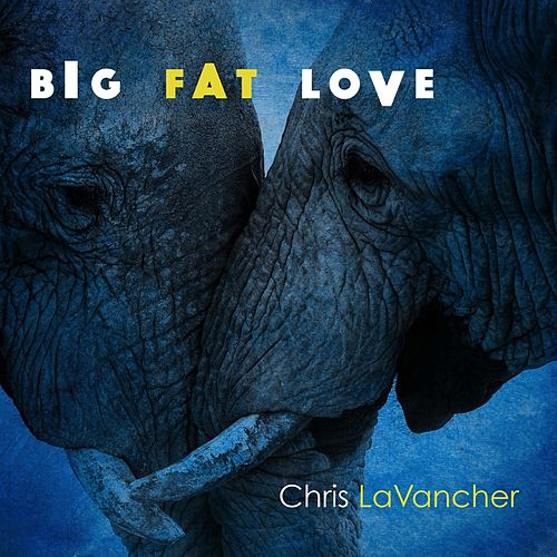 Big Fat Love von Chris Lavancher