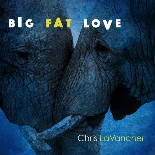 Big Fat Love de Chris Lavancher