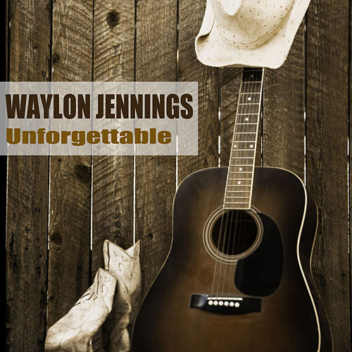Unforgettable by Waylon Jennings