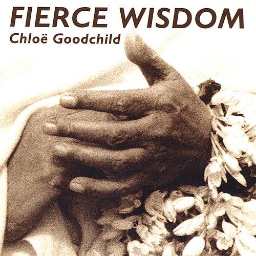 Fierce Wisdom by Chloe Goodchild