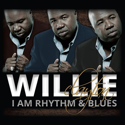 I Am Rhythm & Blues de Willie Clayton