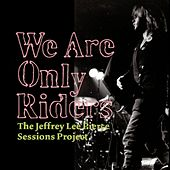 We Are Only Riders by The Jeffrey Lee Pierce Sessions Project