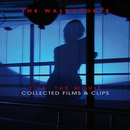 Life: The Movie Collected Films & Clips (Live) by The Walkabouts