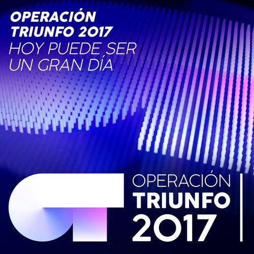 Hoy Puede Ser Un Gran Día von Operación Triunfo 2017