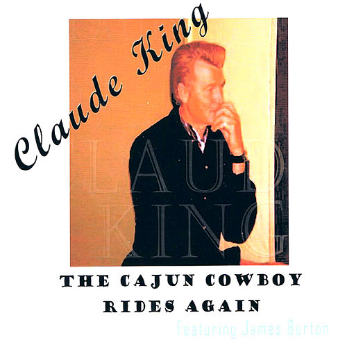 The Cajun Cowboy Rides Again by Claude  King