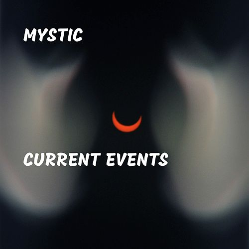 Current Events by Mystic