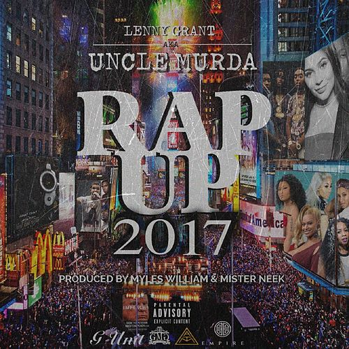 Uncle Murda Presents Rap Up 2017 by Lenny Grant