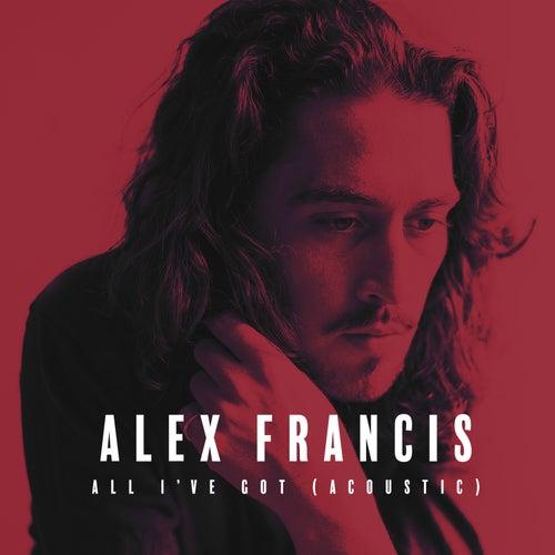 All I've Got (Acoustic) von Alex Francis