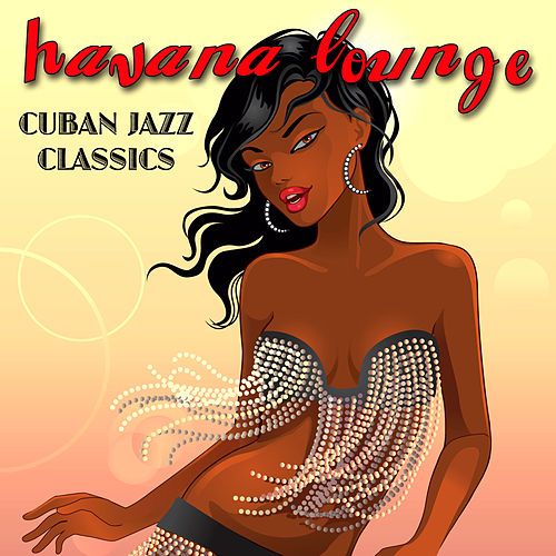 Havana Lounge - Cuban Jazz Classics de Various Artists