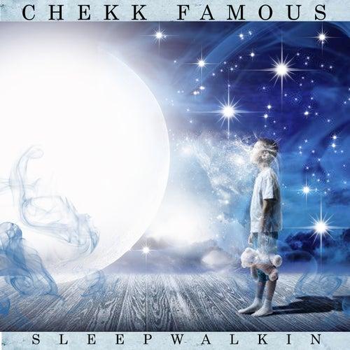 Sleep Walkin by Chekk Famous