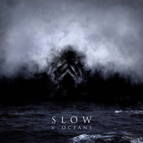 V - Oceans by Slow