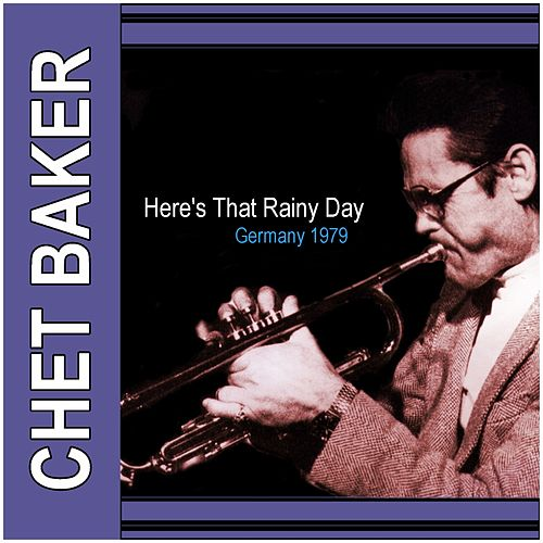 Here's That Rainy Day: Germany 1979 by Chet Baker