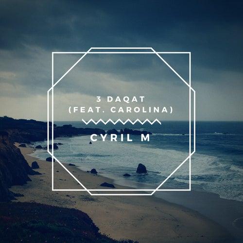 3 Daqat (feat. Carolina) von Cyril M
