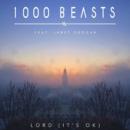 Lord (It's OK) [feat. Janet Grogan] by 1000 Beasts