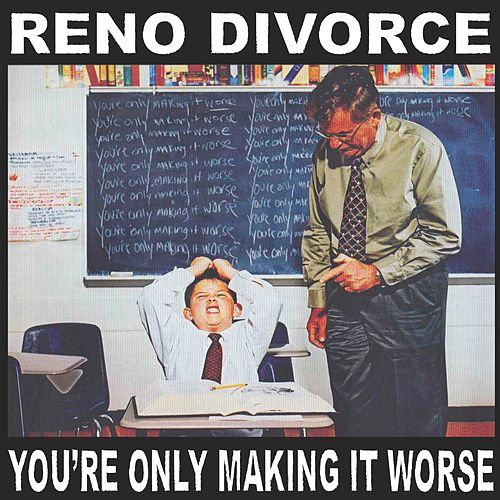 You're Only Making It Worse de Reno Divorce