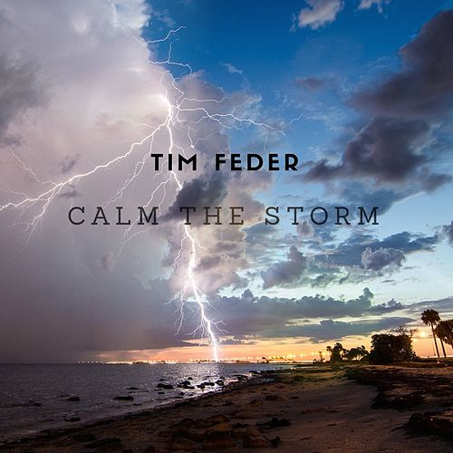 Calm the Storm by Tim Feder
